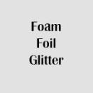 Foam/Foil/Glitter